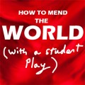 How to Mend the World (with a student play)