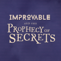 Improvable and the Prophecy of Secrets